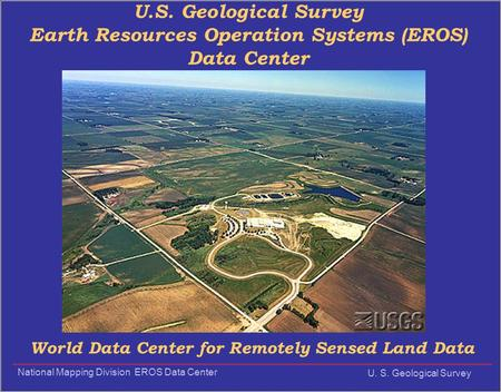 National Mapping Division EROS Data Center U. S. Geological Survey U.S. Geological Survey Earth Resources Operation Systems (EROS) Data Center World Data.