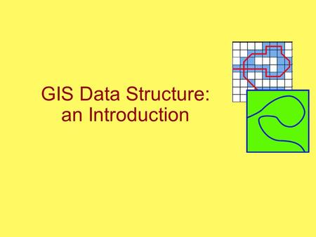 GIS Data Structure: an Introduction. Real world Land use Elevation Parcels Streets Retail Some Key GIS Elements: Layer –A category of geographic features.
