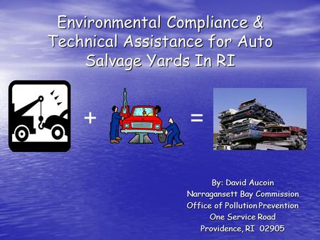 Environmental Compliance & Technical Assistance for Auto Salvage Yards In RI By: David Aucoin Narragansett Bay Commission Office of Pollution Prevention.