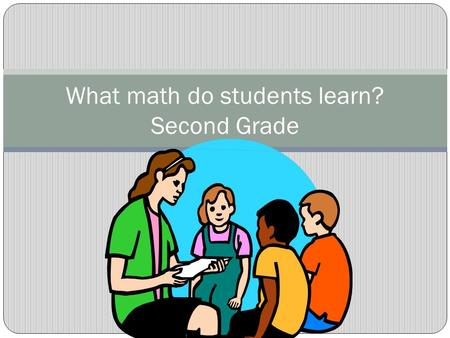 What math do students learn? Second Grade. Focus on Understanding This year's students will be learning the Mathematics Florida Standards (MAFS). One.