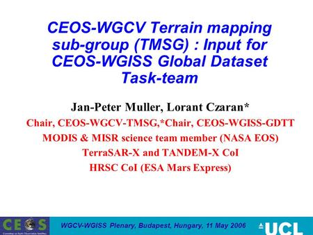 WGCV-WGISS Plenary, Budapest, Hungary, 11 May 2006 CEOS-WGCV Terrain mapping sub-group (TMSG) : Input for CEOS-WGISS Global Dataset Task-team Jan-Peter.