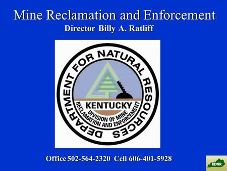 Mine Reclamation and Enforcement Director Billy A. Ratliff Office 502-564-2320Cell 606-401-5928.