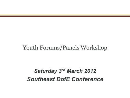 Youth Forums/Panels Workshop Saturday 3 rd March 2012 Southeast DofE Conference.