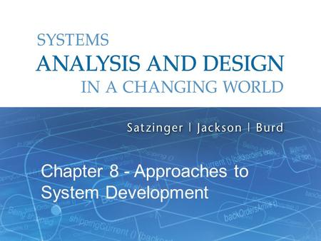 Systems Analysis and Design in a Changing World, 6th Edition 1 Chapter 8 - Approaches to System Development.
