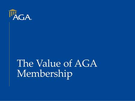 The Value of AGA Membership. Are You Connected?  AGA CONNECTS YOU WITH  Networking Opportunities  Education and Training  Professional Certification.