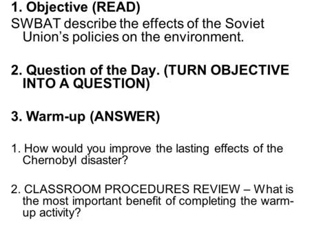 1. Objective (READ) SWBAT describe the effects of the Soviet Union's policies on the environment. 2. Question of the Day. (TURN OBJECTIVE INTO A QUESTION)