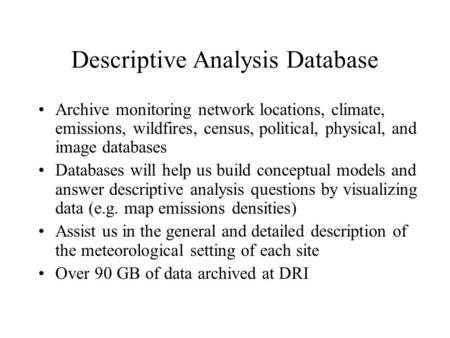Descriptive Analysis Database Archive monitoring network locations, climate, emissions, wildfires, census, political, physical, and image databases Databases.