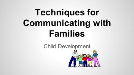 Techniques for Communicating with Families Child Development.