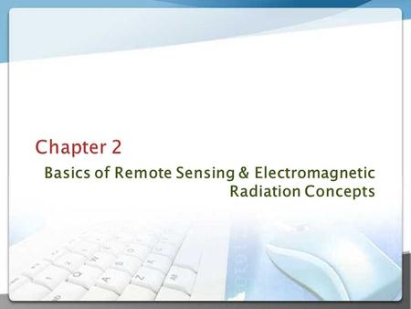 Basics of Remote Sensing & Electromagnetic Radiation Concepts.