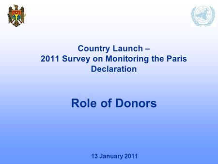 13 January 2011 Country Launch – 2011 Survey on Monitoring the Paris Declaration Role of Donors.