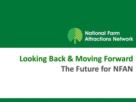 Looking Back & Moving Forward The Future for NFAN.