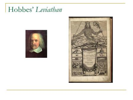 Hobbes' Leviathan. Overview Biographical/Historical Background Science vs. Prudence Goods, Power, and Felicity Natural Condition of Mankind Prisoner's.