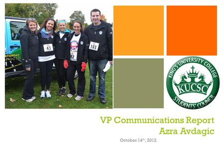 + VP Communications Report Azra Avdagic October 14 th, 2012.