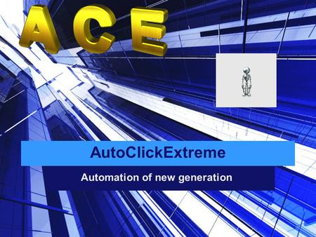 AutoClickExtreme Automation of new generation. Routine and after-effects Very often, if the work is repetitive, we lose our creativity. We take it for.