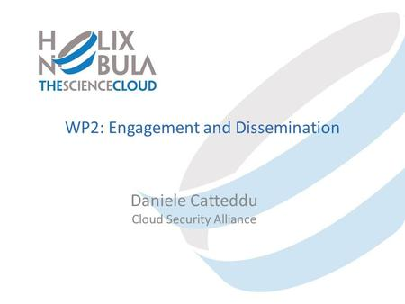 WP2: Engagement and Dissemination Daniele Catteddu Cloud Security Alliance.