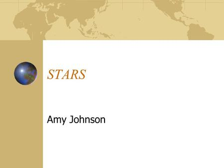 STARS Amy Johnson. In General Stars are always in the sky, but can only be seen at night when the atmosphere is not so bright The Sun is the closet star.