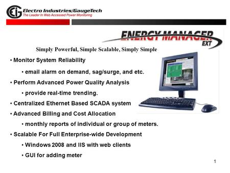 1 Monitor System Reliability email alarm on demand, sag/surge, and etc. Perform Advanced Power Quality Analysis provide real-time trending. Centralized.