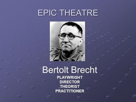 brecht essays epic theatre Bertolt brecht is one of the most influential theatre practitioners of the last century brecht believed that the theatre's purpose was to educate brecht wanted to evoke critical attitudes.
