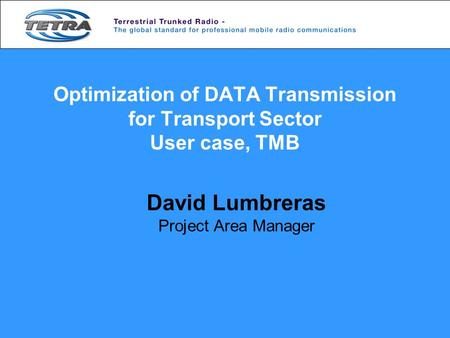 Optimization of DATA Transmission for Transport Sector User case, TMB David Lumbreras Project Area Manager.