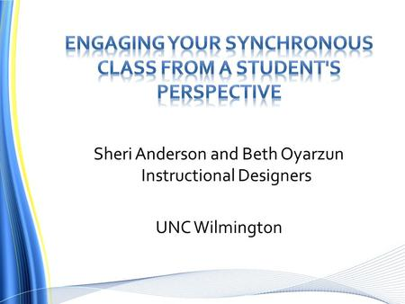 Sheri Anderson and Beth Oyarzun Instructional Designers UNC Wilmington.
