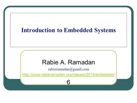 Introduction to Embedded Systems Rabie A. Ramadan  6.