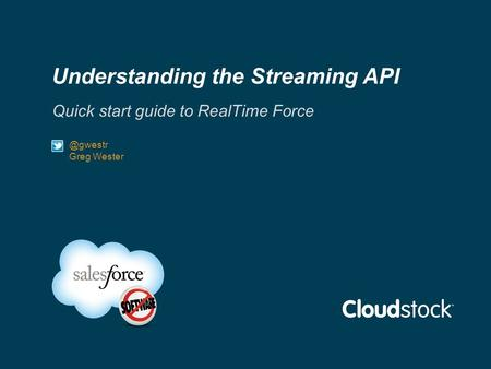 Understanding the Streaming API Quick start guide to RealTime Greg Wester in/add_address.