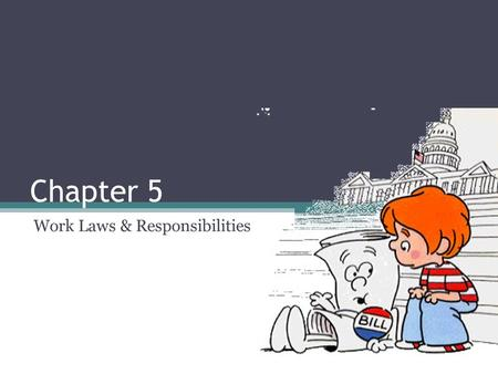 Chapter 5 Work Laws & Responsibilities. Employment Laws Enacted by Congress Enforced by the U.S. Department of Labor Protects workers from: ▫Discrimination.