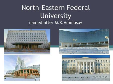 North-Eastern Federal University named after M.K.Ammosov.