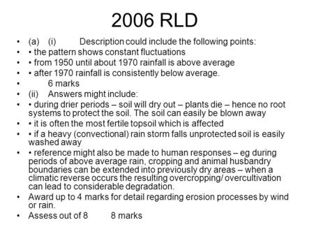 2006 RLD (a) (i) Description could include the following points: the pattern shows constant fluctuations from 1950 until about 1970 rainfall is above average.