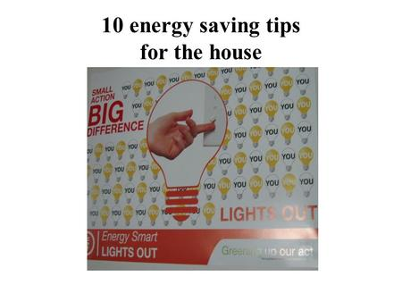 10 energy saving tips for the house. Switch off the lights when not in use.