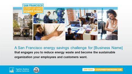 A San Francisco energy savings challenge for [Business Name] that engages you to reduce energy waste and become the sustainable organization your employees.