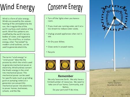 By Tommy Giljohann December 14, 2010  Wind is a form of solar energy. Winds are caused by the uneven heating.