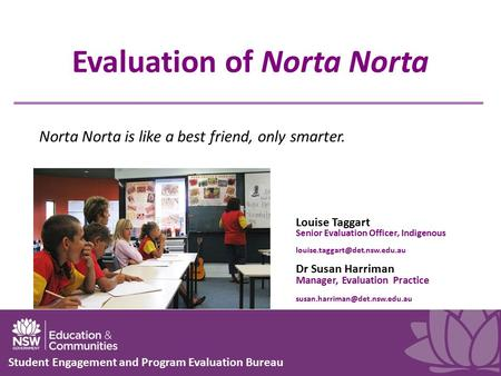 Evaluation of Norta Norta Student Engagement and Program Evaluation Bureau Louise Taggart Senior Evaluation Officer, Indigenous
