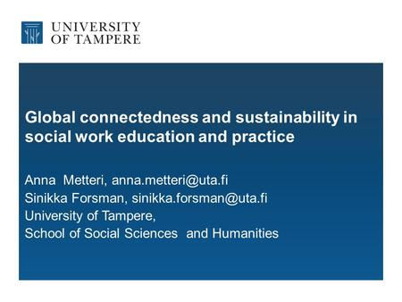 Global connectedness and sustainability in social work education and practice Anna Metteri, Sinikka Forsman,