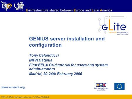 FP6−2004−Infrastructures−6-SSA-026409 www.eu-eela.org E-infrastructure shared between Europe and Latin America GENIUS server installation and configuration.