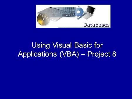 Using Visual Basic for Applications (VBA) – Project 8.