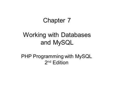 Chapter 7 Working with Databases and MySQL PHP Programming with MySQL 2 nd Edition.