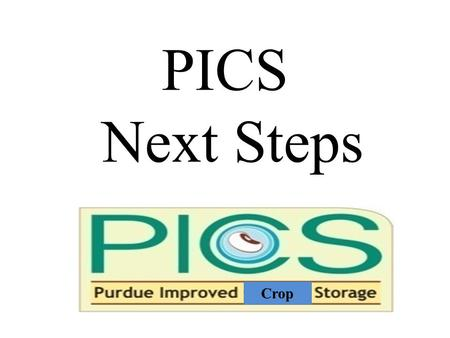PICS Next Steps Crop. Immediate Next Steps: Follow up on workshop: – Purdue PICS team will compile rapporteur reports and share with participants. – Workshop.