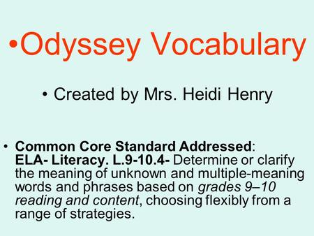 Odyssey Vocabulary Created by Mrs. Heidi Henry Common Core Standard Addressed: ELA- Literacy. L.9-10.4- Determine or clarify the meaning of unknown and.