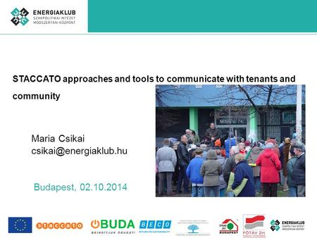 STACCATO approaches and tools to communicate with tenants and community Maria Csikai Budapest, 02.10.2014.
