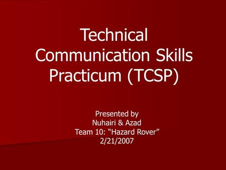 "Technical Communication Skills Practicum (TCSP) Presented by Nuhairi & Azad Team 10: ""Hazard Rover"" 2/21/2007."