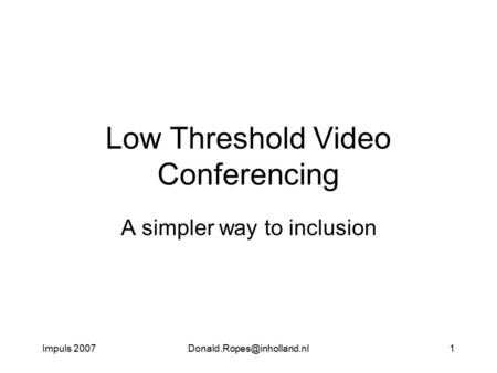 Impuls Low Threshold Video Conferencing A simpler way to inclusion.