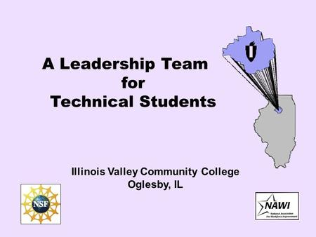 A Leadership Team for Technical Students Illinois Valley Community College Oglesby, IL.