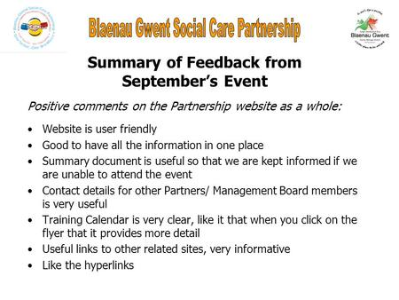 Summary of Feedback from September's Event Positive comments on the Partnership website as a whole: Website is user friendly Good to have all the information.