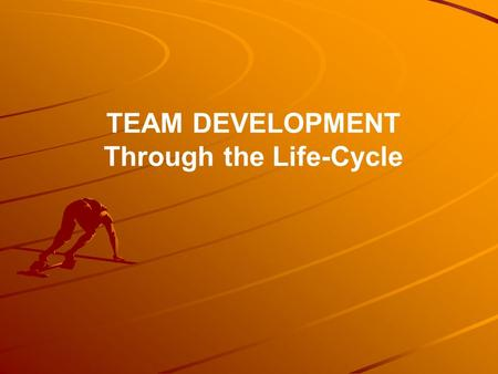 "TEAM DEVELOPMENT Through the Life-Cycle. What is a Team? ""A Small Number of People With Complementary Skills Who Are Committed To A Common Purpose, Performance."