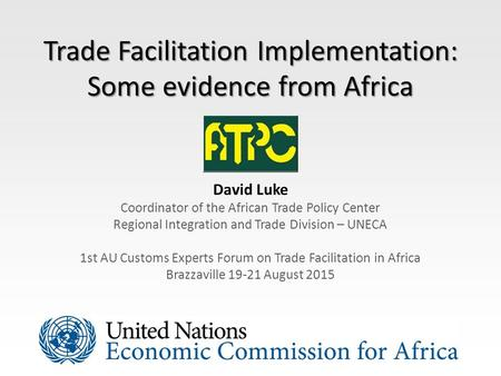 Trade Facilitation Implementation: Some evidence from Africa David Luke Coordinator of the African Trade Policy Center Regional Integration and Trade Division.