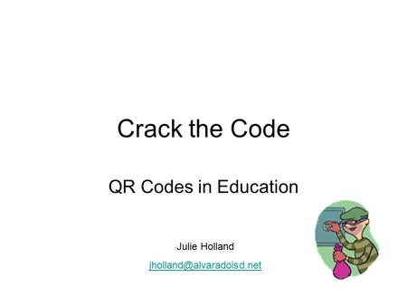 Crack the Code QR Codes in Education Julie Holland