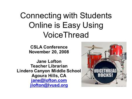 Connecting with Students Online is Easy Using VoiceThread CSLA Conference November 20, 2008 Jane Lofton Teacher Librarian Lindero Canyon Middle School.