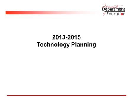2013-2015 Technology Planning. Primary Elements Stakeholders Leadership team Needs assessment Technology components Work plan Budget Policies Evaluation.