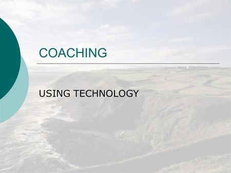 COACHING USING TECHNOLOGY VIDEO SYSTEMS  WHAT IS YOUR ENVIROMENT ?  WHAT IS YOUR SECURITY LIKE ?  HOW CAN I MAKE IT PAY ?  WHAT SHOULD I CHARGE ?